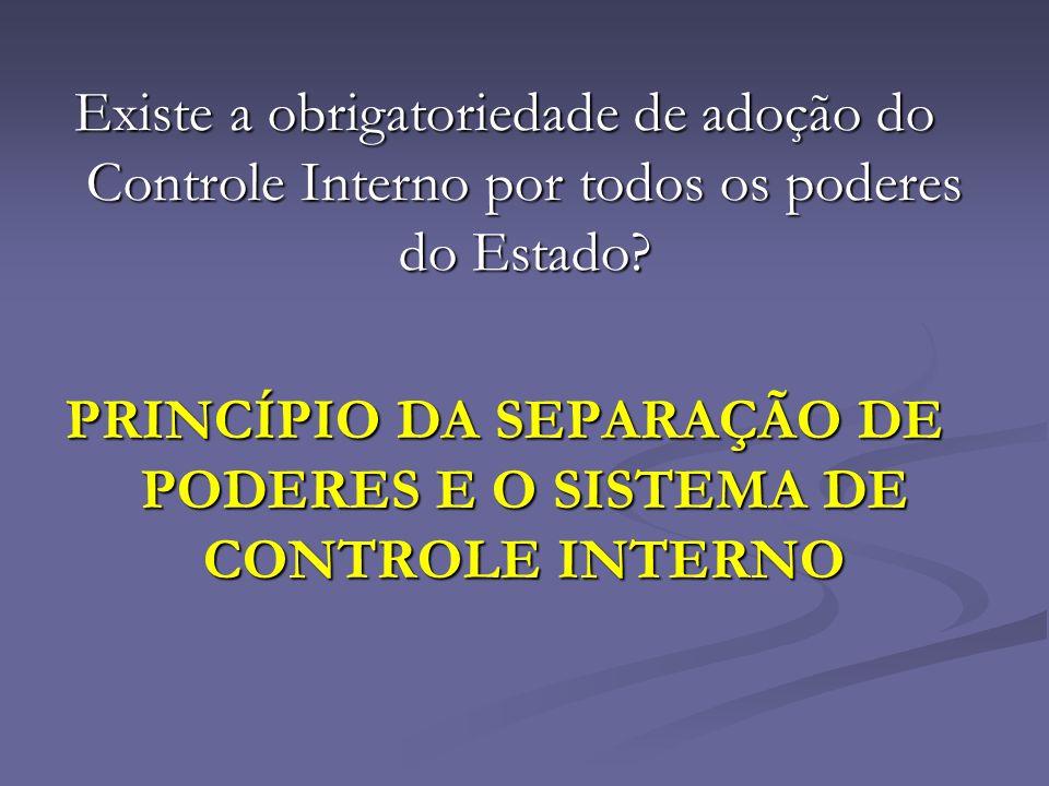 Existe a obrigatoriedade de adoção do Controle Interno por todos os poderes do Estado? PRINCÍPIO DA SEPARAÇÃO DE PODERES E O SISTEMA DE CONTROLE INTER