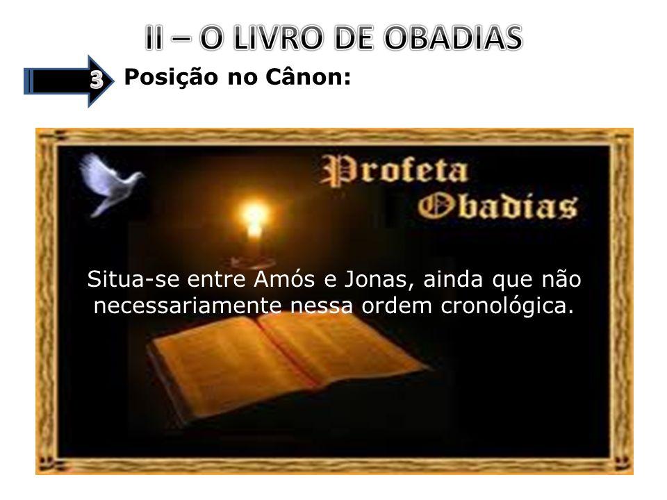 Posição no Cânon: Situa-se entre Amós e Jonas, ainda que não necessariamente nessa ordem cronológica.
