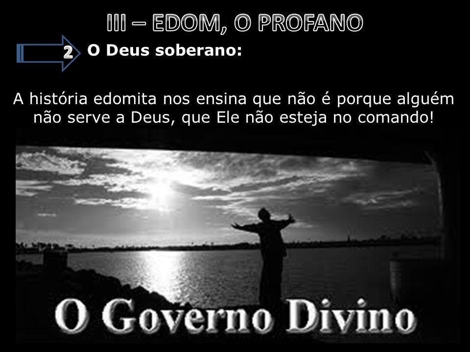 O Deus soberano: A história edomita nos ensina que não é porque alguém não serve a Deus, que Ele não esteja no comando!