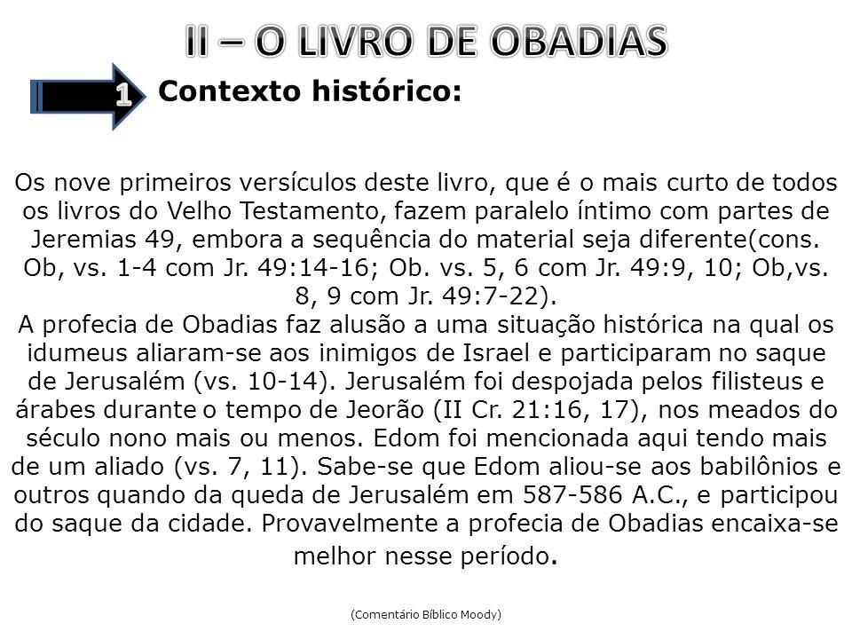 Contexto histórico: Os nove primeiros versículos deste livro, que é o mais curto de todos os livros do Velho Testamento, fazem paralelo íntimo com par