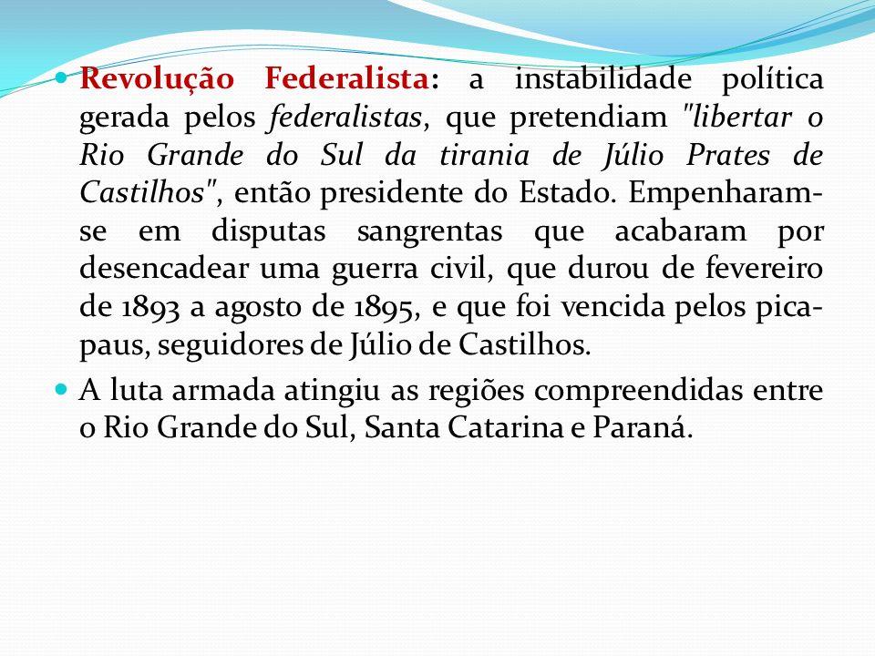 Revolução Federalista: a instabilidade política gerada pelos federalistas, que pretendiam