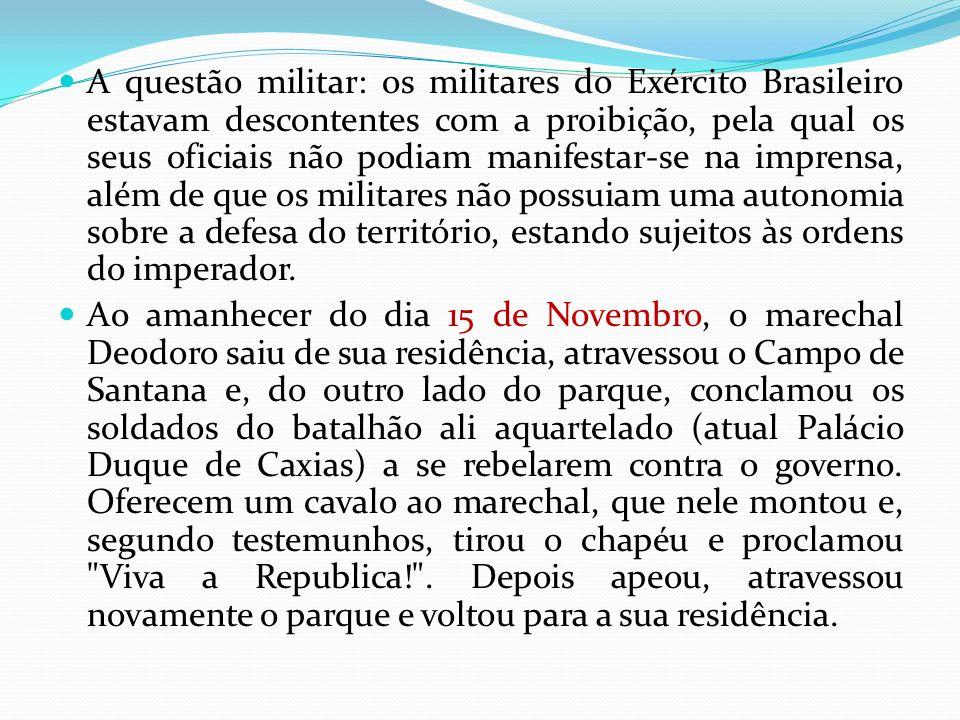 A questão militar: os militares do Exército Brasileiro estavam descontentes com a proibição, pela qual os seus oficiais não podiam manifestar-se na im