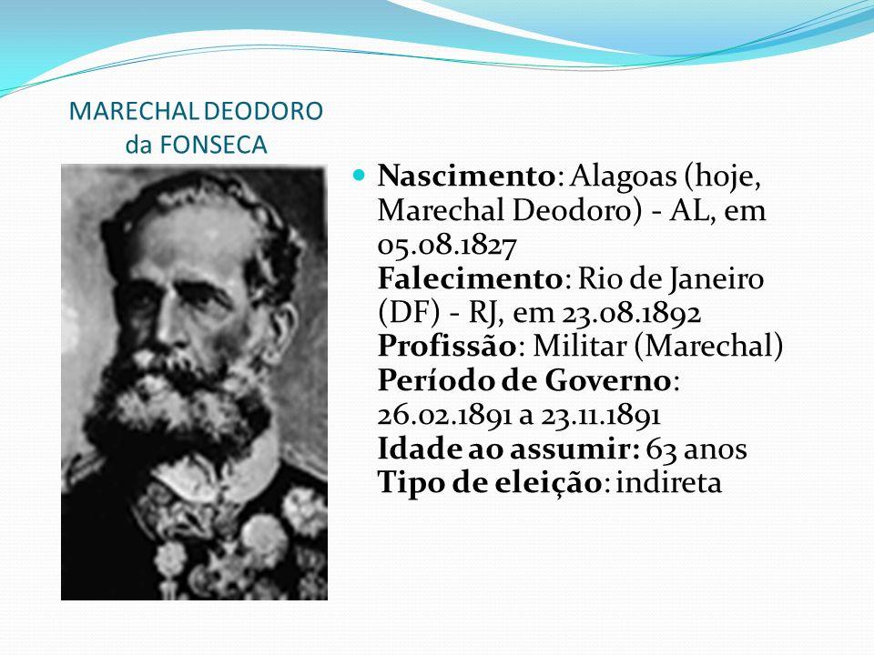 MARECHAL DEODORO da FONSECA Nascimento: Alagoas (hoje, Marechal Deodoro) - AL, em 05.08.1827 Falecimento: Rio de Janeiro (DF) - RJ, em 23.08.1892 Prof