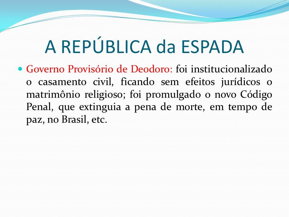 A REPÚBLICA da ESPADA Governo Provisório de Deodoro: foi institucionalizado o casamento civil, ficando sem efeitos jurídicos o matrimônio religioso; f
