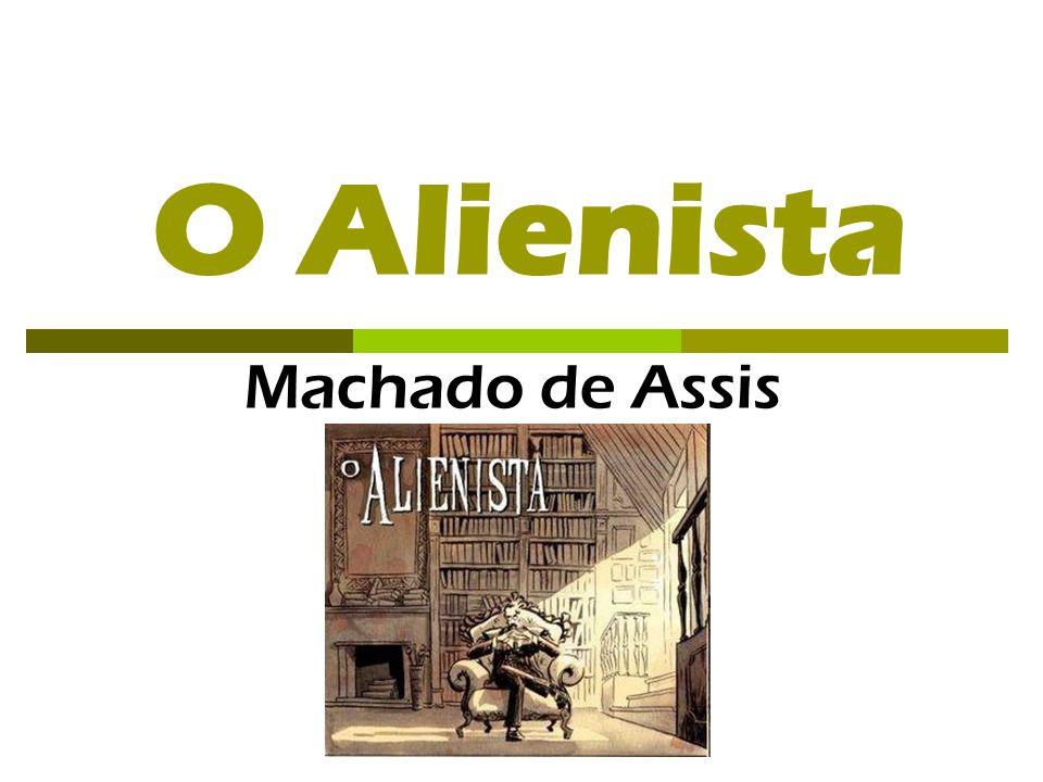 O Alienista Machado de Assis