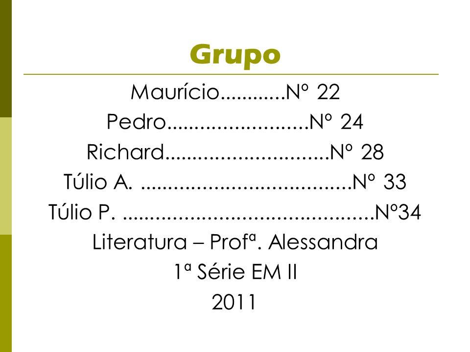 Grupo Maurício............Nº 22 Pedro.........................Nº 24 Richard.............................Nº 28 Túlio A.................................