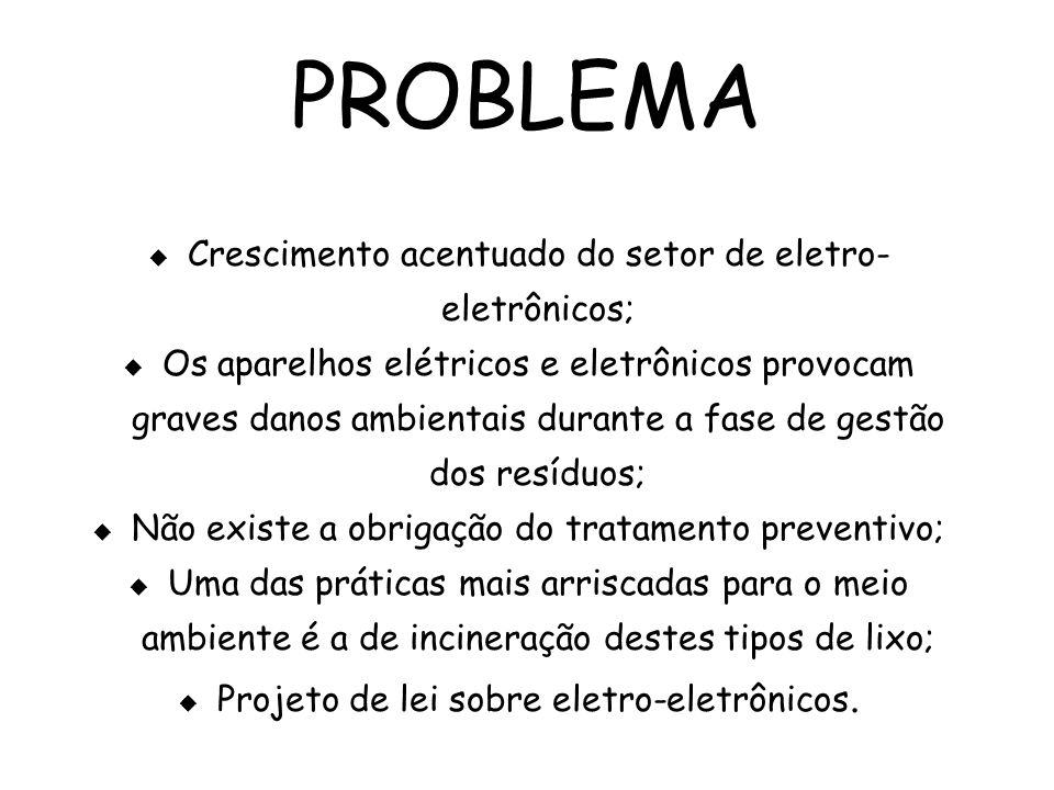 PROBLEMA Crescimento acentuado do setor de eletro- eletrônicos; Os aparelhos elétricos e eletrônicos provocam graves danos ambientais durante a fase d