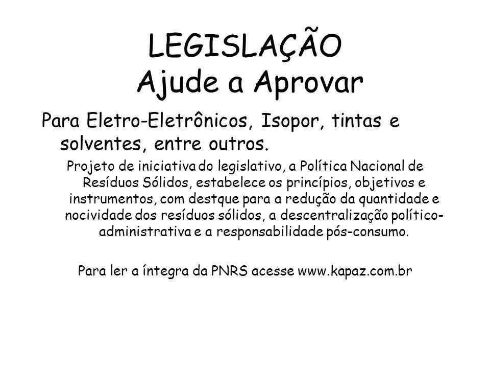LEGISLAÇÃO Ajude a Aprovar Para Eletro-Eletrônicos, Isopor, tintas e solventes, entre outros. Projeto de iniciativa do legislativo, a Política Naciona