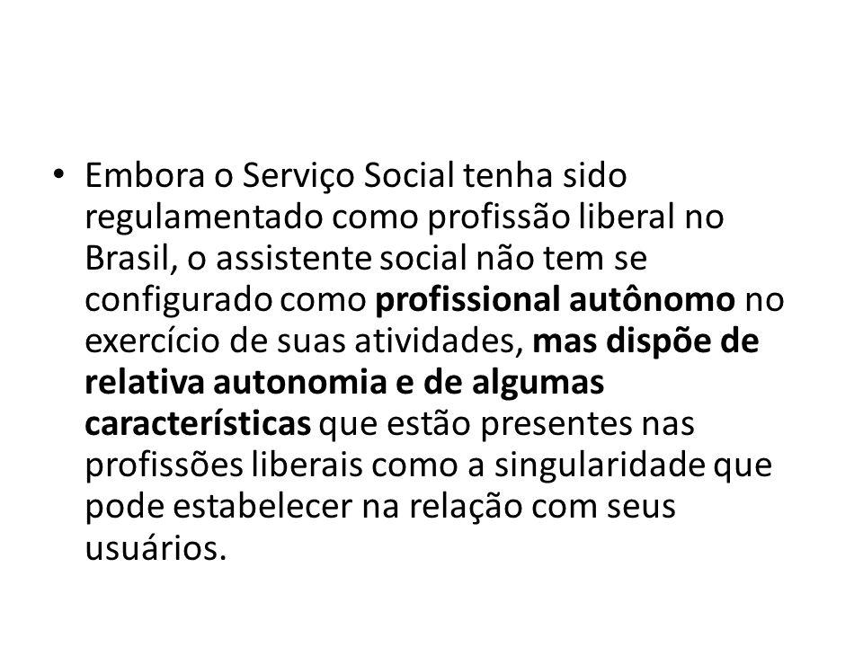 Embora o Serviço Social tenha sido regulamentado como profissão liberal no Brasil, o assistente social não tem se configurado como profissional autôno