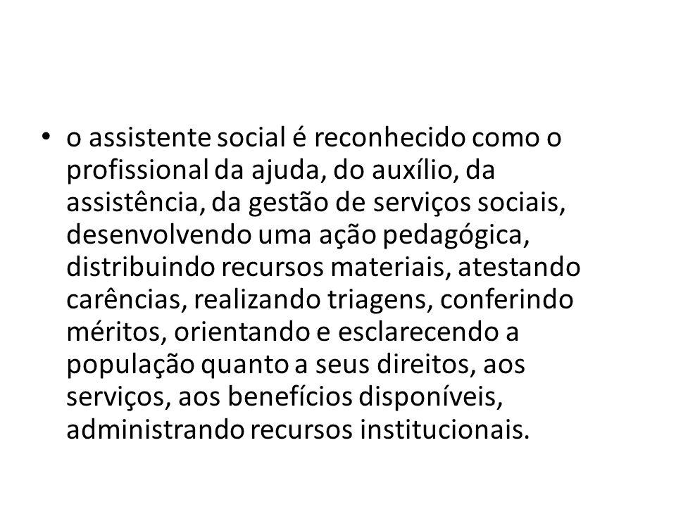 o assistente social é reconhecido como o profissional da ajuda, do auxílio, da assistência, da gestão de serviços sociais, desenvolvendo uma ação peda