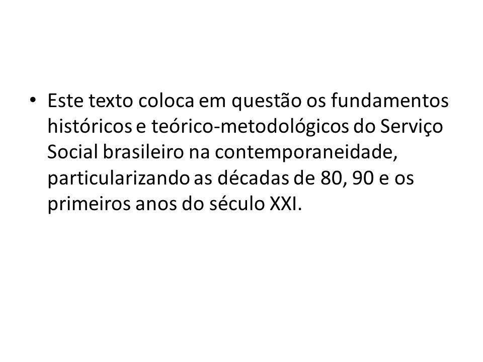 Este texto coloca em questão os fundamentos históricos e teórico-metodológicos do Serviço Social brasileiro na contemporaneidade, particularizando as