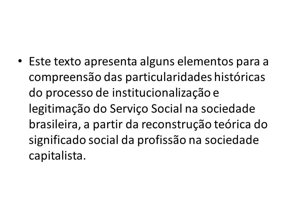 Este texto apresenta alguns elementos para a compreensão das particularidades históricas do processo de institucionalização e legitimação do Serviço S