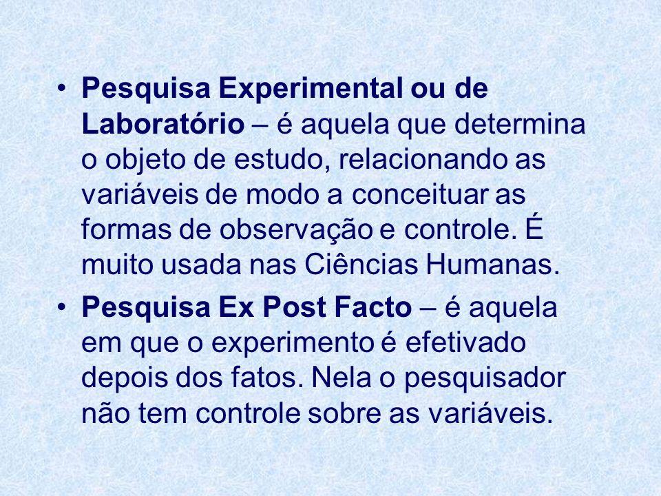 Pesquisa Experimental ou de Laboratório – é aquela que determina o objeto de estudo, relacionando as variáveis de modo a conceituar as formas de obser