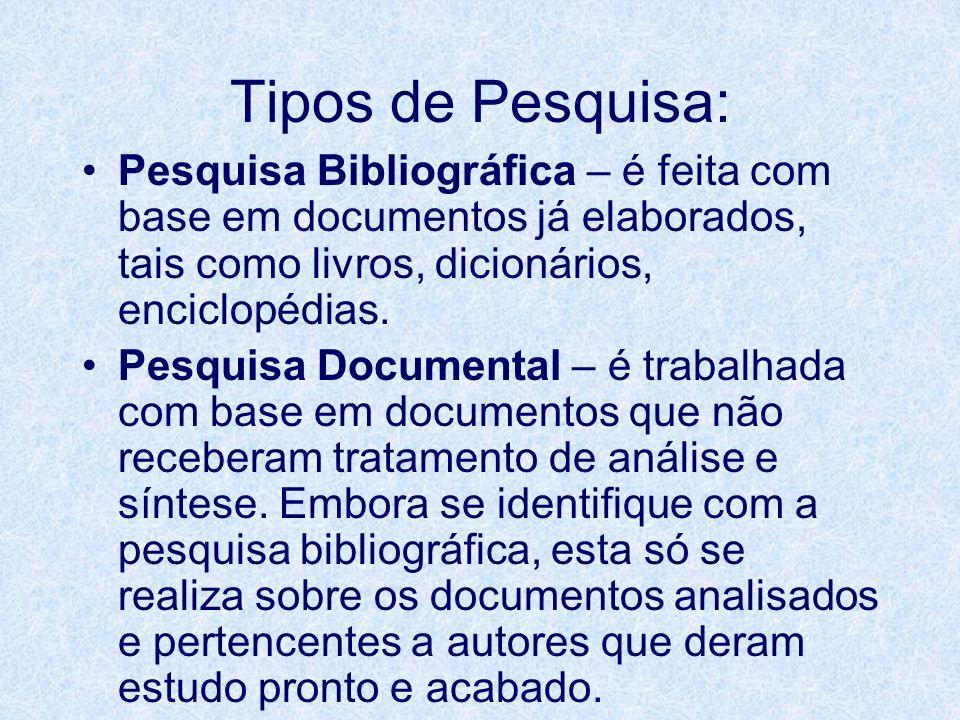 Tipos de Pesquisa: Pesquisa Bibliográfica – é feita com base em documentos já elaborados, tais como livros, dicionários, enciclopédias. Pesquisa Docum