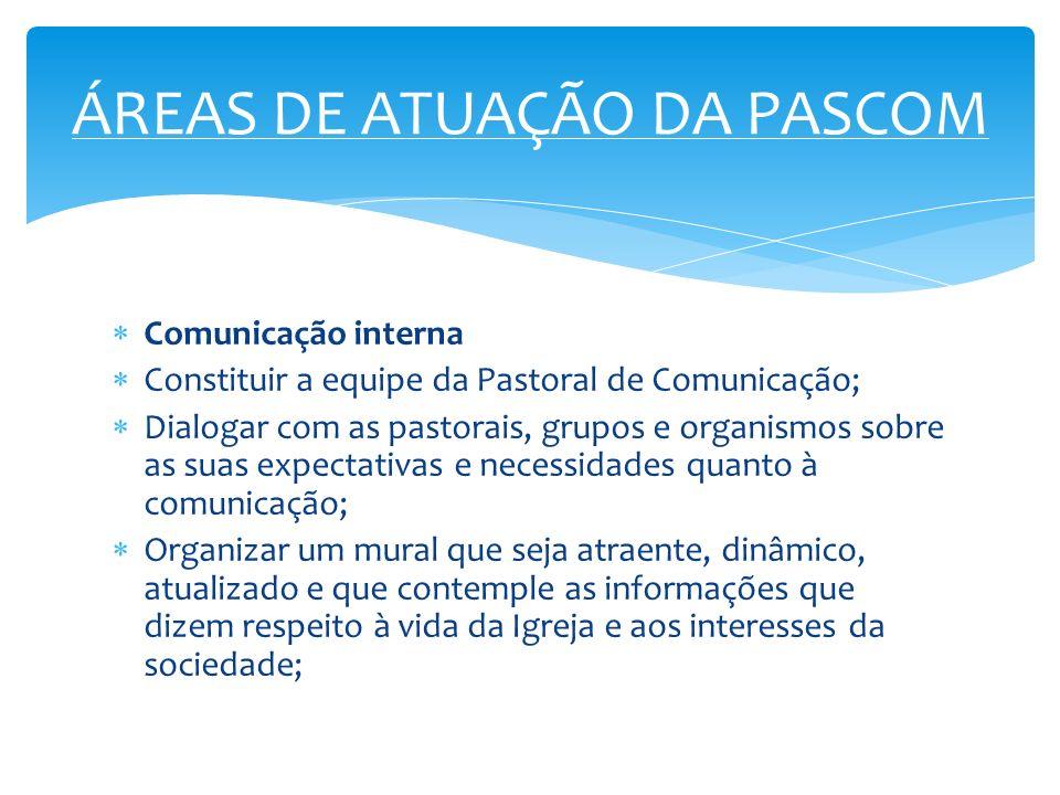 Comunicação interna Constituir a equipe da Pastoral de Comunicação; Dialogar com as pastorais, grupos e organismos sobre as suas expectativas e necess