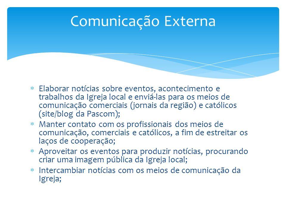 Elaborar notícias sobre eventos, acontecimento e trabalhos da Igreja local e enviá-las para os meios de comunicação comerciais (jornais da região) e c
