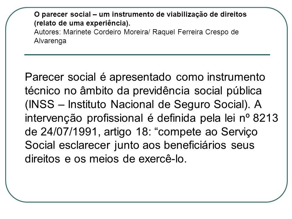 O parecer social – um instrumento de viabilização de direitos (relato de uma experiência). Autores: Marinete Cordeiro Moreira/ Raquel Ferreira Crespo