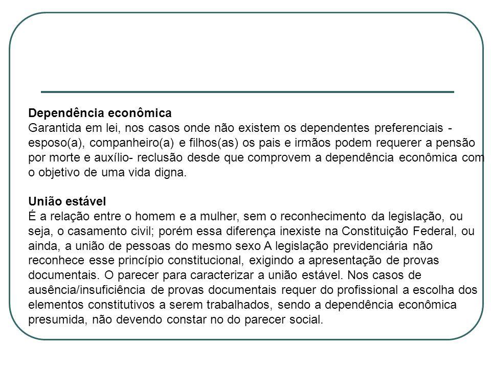 Dependência econômica Garantida em lei, nos casos onde não existem os dependentes preferenciais - esposo(a), companheiro(a) e filhos(as) os pais e irm