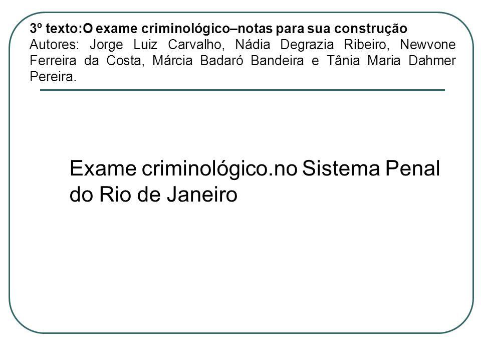 3º texto:O exame criminológico–notas para sua construção Autores: Jorge Luiz Carvalho, Nádia Degrazia Ribeiro, Newvone Ferreira da Costa, Márcia Badar