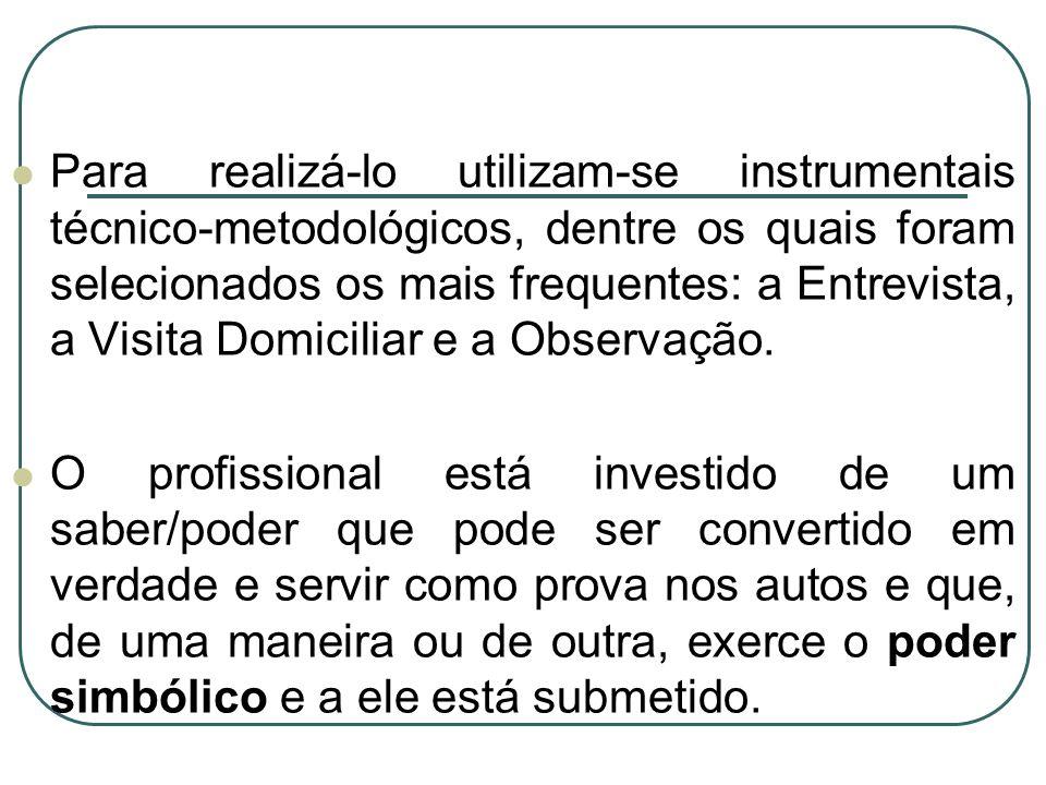 Para realizá-lo utilizam-se instrumentais técnico-metodológicos, dentre os quais foram selecionados os mais frequentes: a Entrevista, a Visita Domicil