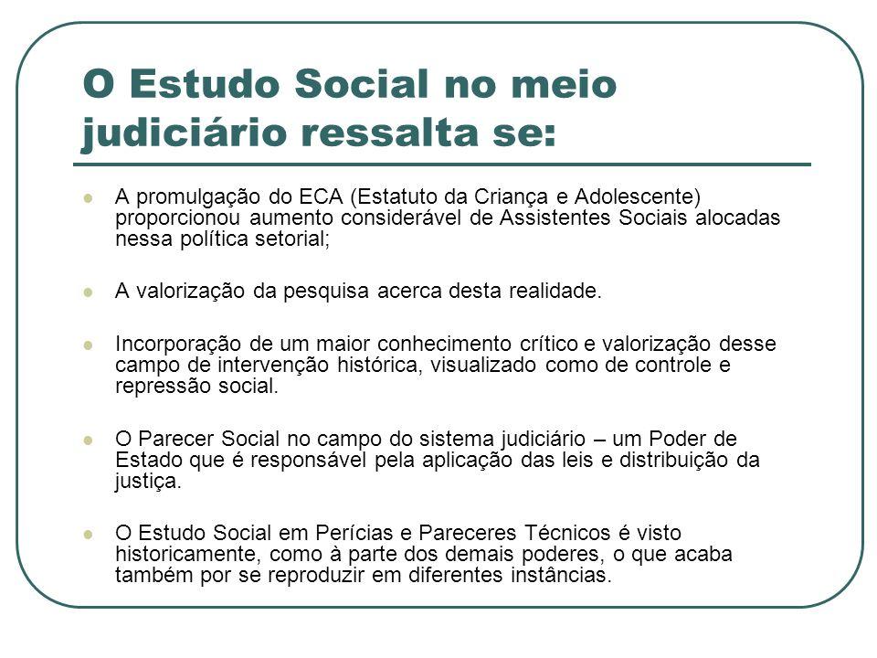 O Estudo Social no meio judiciário ressalta se: A promulgação do ECA (Estatuto da Criança e Adolescente) proporcionou aumento considerável de Assisten