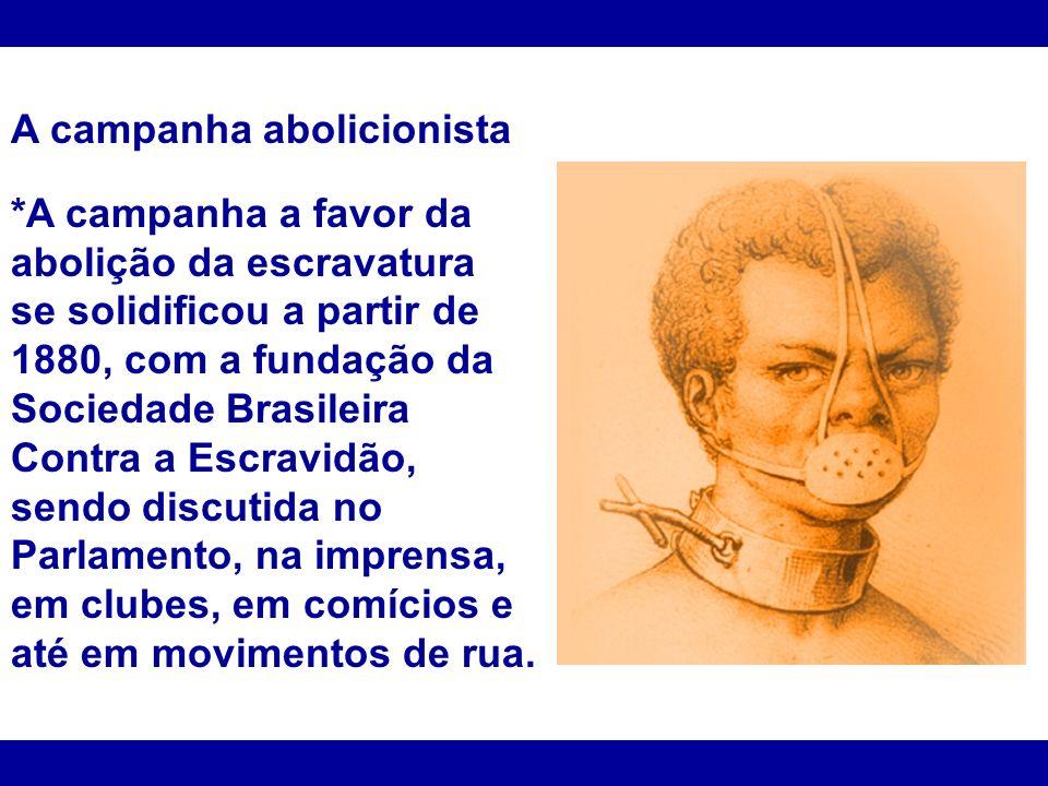 A campanha abolicionista *A campanha a favor da abolição da escravatura se solidificou a partir de 1880, com a fundação da Sociedade Brasileira Contra