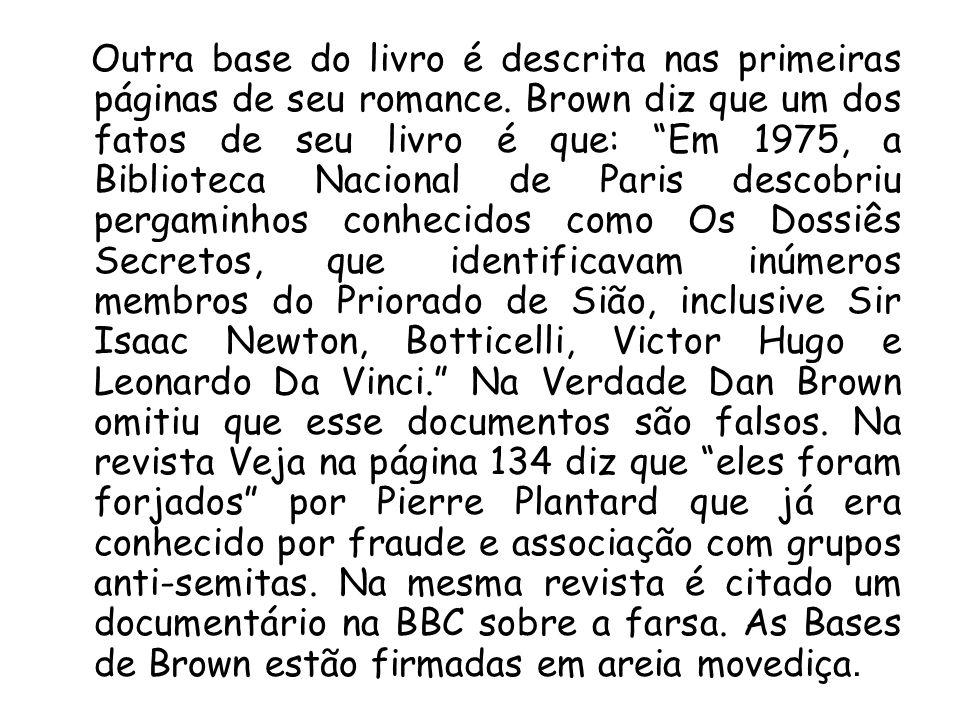Outra base do livro é descrita nas primeiras páginas de seu romance. Brown diz que um dos fatos de seu livro é que: Em 1975, a Biblioteca Nacional de