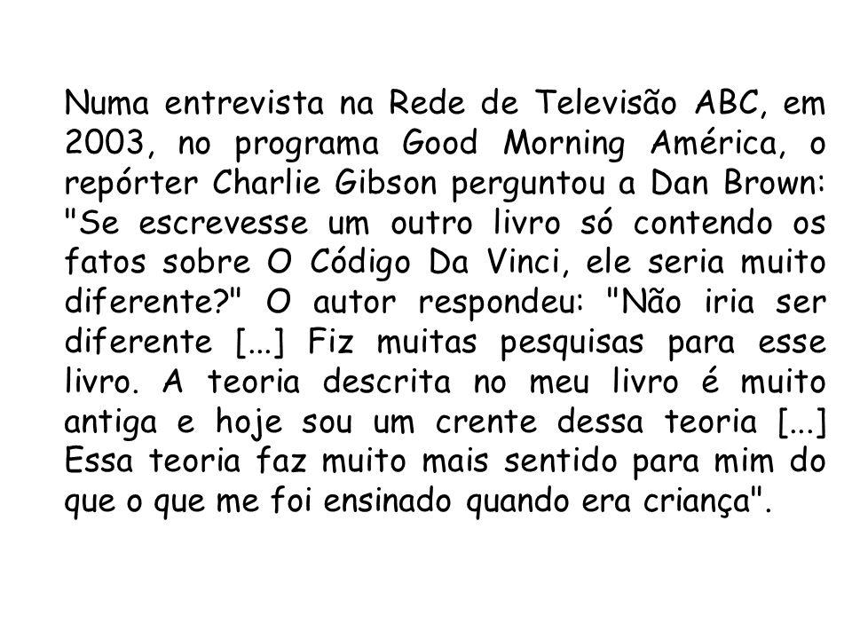 Numa entrevista na Rede de Televisão ABC, em 2003, no programa Good Morning América, o repórter Charlie Gibson perguntou a Dan Brown: