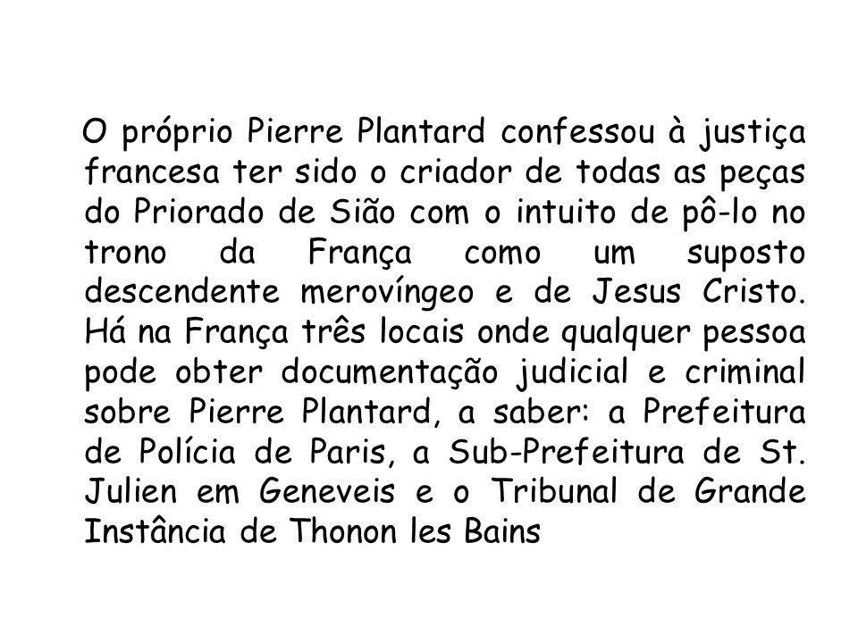 O próprio Pierre Plantard confessou à justiça francesa ter sido o criador de todas as peças do Priorado de Sião com o intuito de pô-lo no trono da Fra