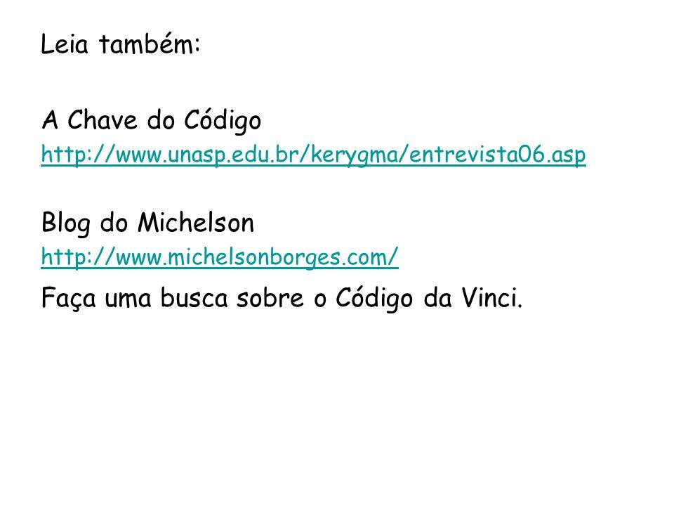 Leia também: A Chave do Código http://www.unasp.edu.br/kerygma/entrevista06.asp Blog do Michelson http://www.michelsonborges.com/ Faça uma busca sobre