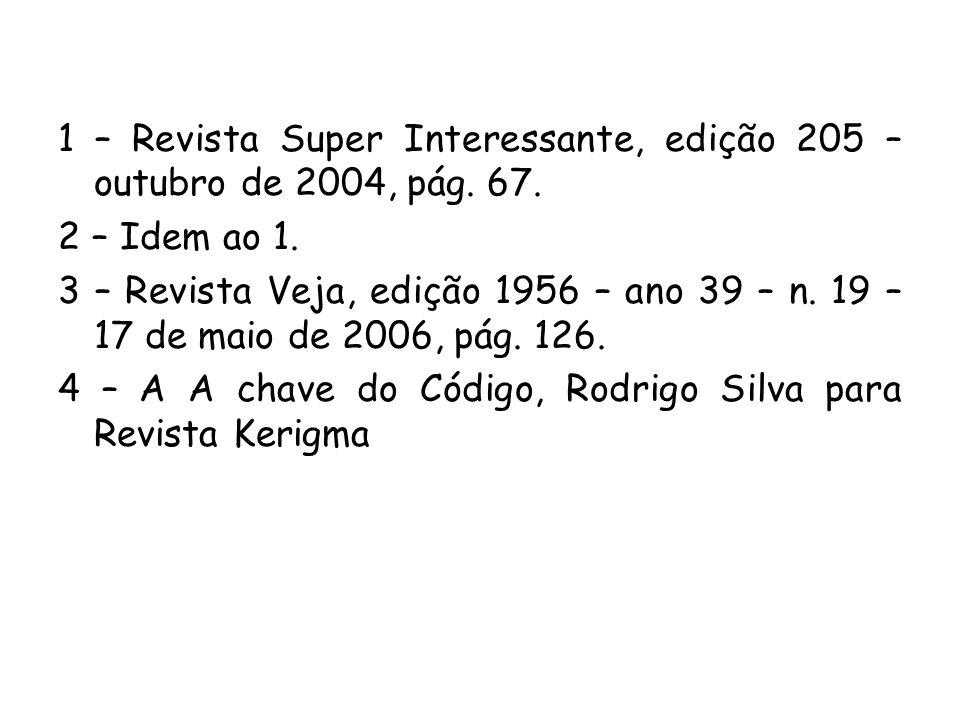 1 – Revista Super Interessante, edição 205 – outubro de 2004, pág. 67. 2 – Idem ao 1. 3 – Revista Veja, edição 1956 – ano 39 – n. 19 – 17 de maio de 2