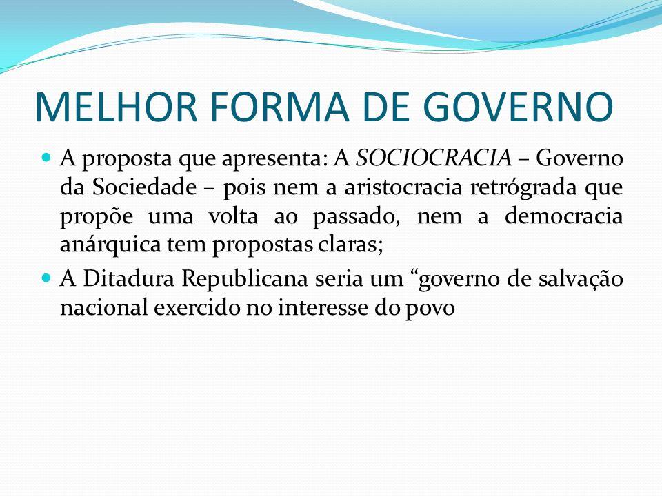MELHOR FORMA DE GOVERNO A proposta que apresenta: A SOCIOCRACIA – Governo da Sociedade – pois nem a aristocracia retrógrada que propõe uma volta ao pa