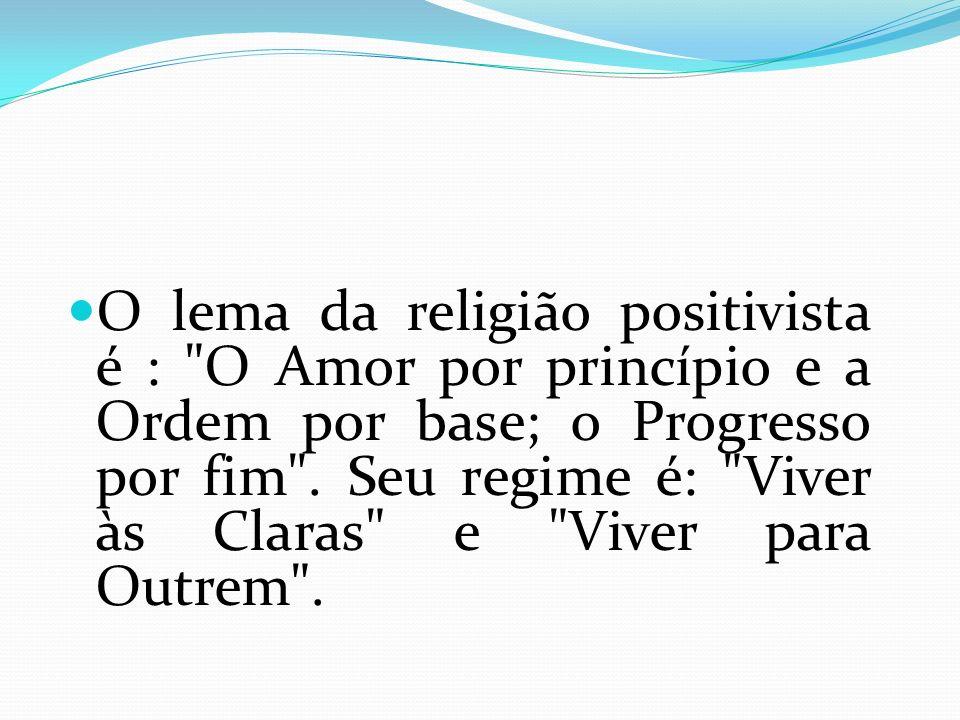Ser positivista é amar, conhecer e servir à Família, à Pátria, à Humanidade.