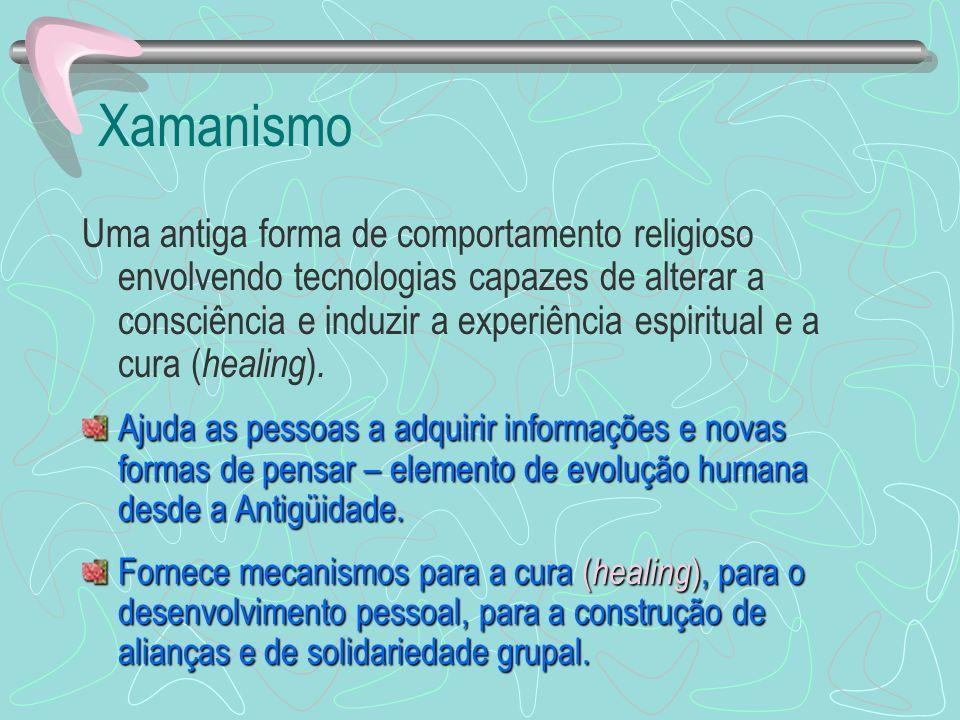 Xamanismo Uma antiga forma de comportamento religioso envolvendo tecnologias capazes de alterar a consciência e induzir a experiência espiritual e a c