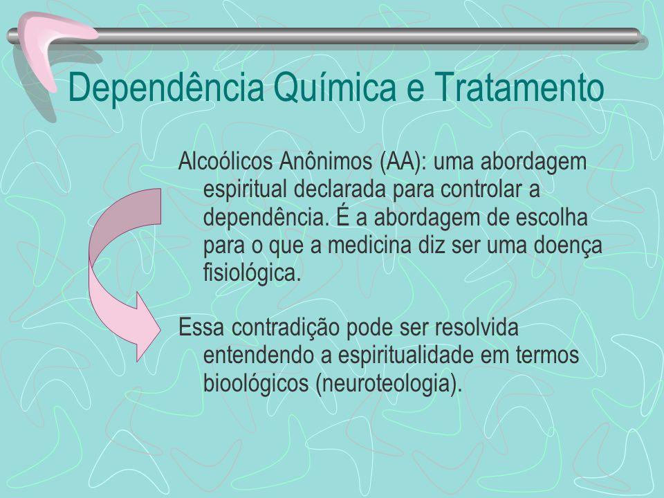 Dependência Química e Tratamento Alcoólicos Anônimos (AA): uma abordagem espiritual declarada para controlar a dependência. É a abordagem de escolha p