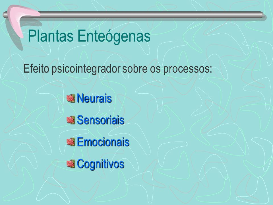 Plantas Enteógenas Efeito psicointegrador sobre os processos: NeuraisSensoriaisEmocionaisCognitivos