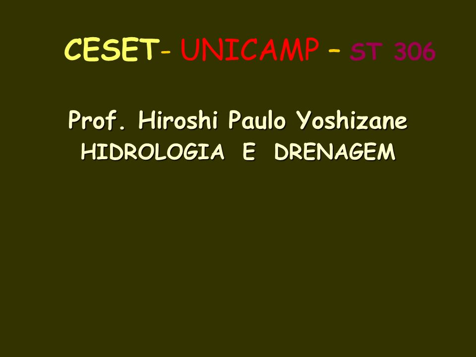 CESET- UNICAMP – ST 306 Prof. Hiroshi Paulo Yoshizane HIDROLOGIA E DRENAGEM