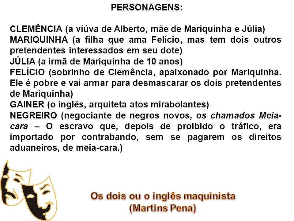 PERSONAGENS: CLEMÊNCIA (a viúva de Alberto, mãe de Mariquinha e Júlia) MARIQUINHA (a filha que ama Felício, mas tem dois outros pretendentes interessa