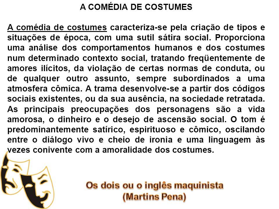 A COMÉDIA DE COSTUMES A comédia de costumes caracteriza-se pela criação de tipos e situações de época, com uma sutil sátira social. Proporciona uma an