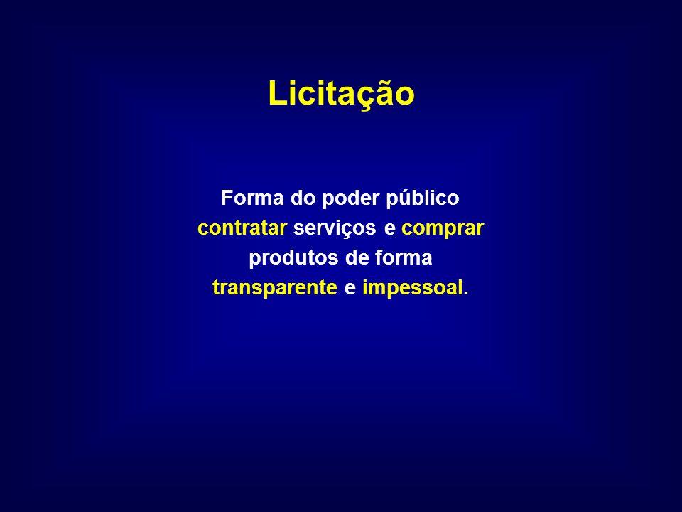 Licitação Forma do poder público contratar serviços e comprar produtos de forma transparente e impessoal.