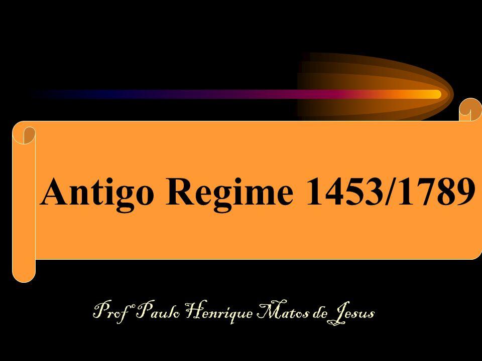 O Antigo Regime Antigo Regime 1453/1789 Profº Paulo Henrique Matos de Jesus