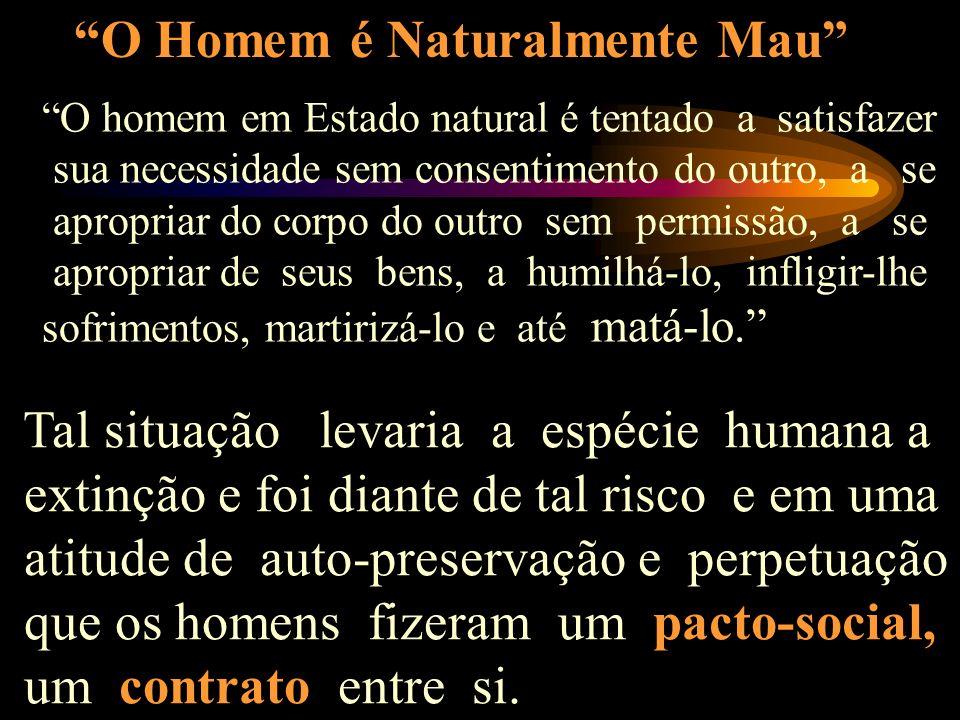 Hobbes afirma que o Homem Natural é: Homo Homini Lúpus Homem é um lobo para o homem! Que naturalmente o homem é um ser egoísta, violento e que vive em