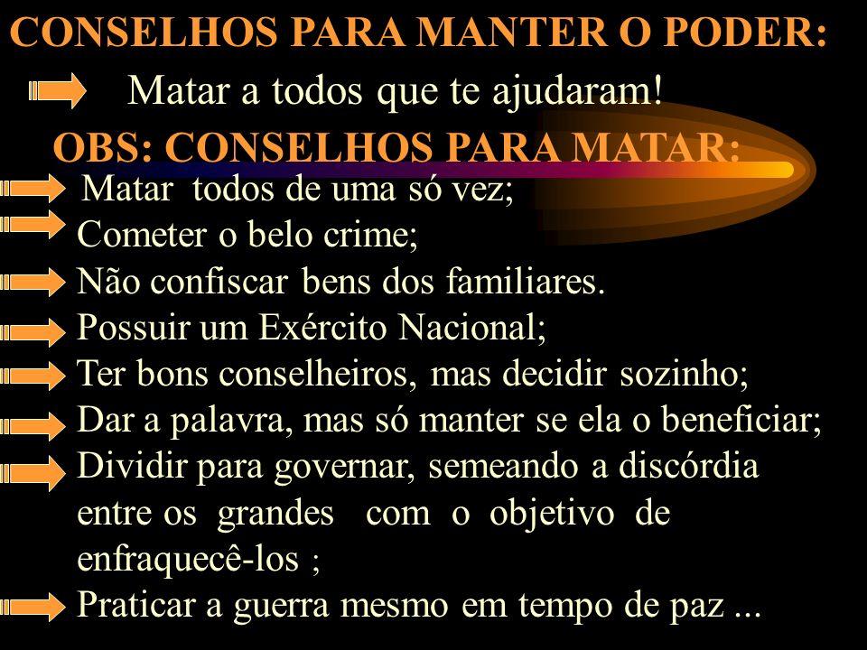 CONSELHOS PARA MANTER O PODER: Matar a todos que te ajudaram.
