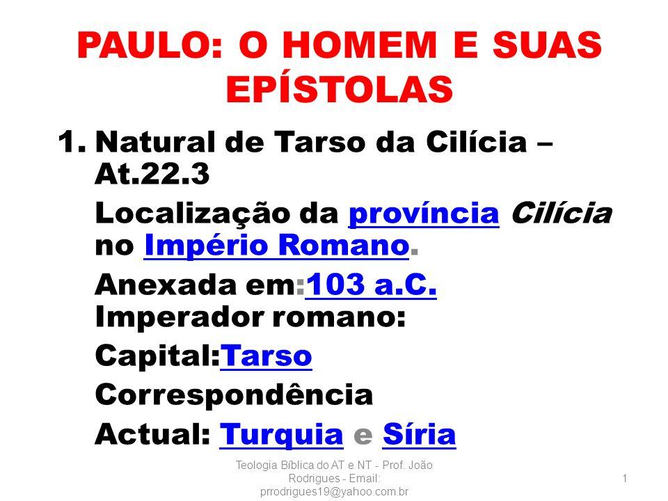 PAULO: O HOMEM E SUAS EPÍSTOLAS 1.Natural de Tarso da Cilícia – At.22.3 Localização da província Cilícia no Império Romano.provínciaImpério Romano Ane