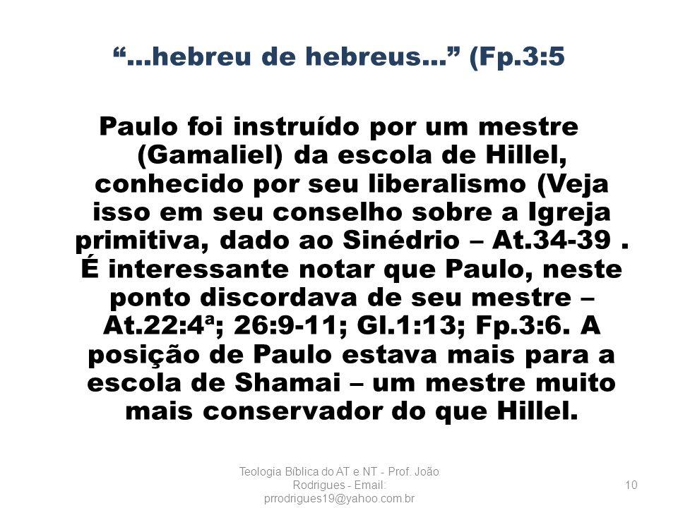 ...hebreu de hebreus... (Fp.3:5 Paulo foi instruído por um mestre (Gamaliel) da escola de Hillel, conhecido por seu liberalismo (Veja isso em seu cons