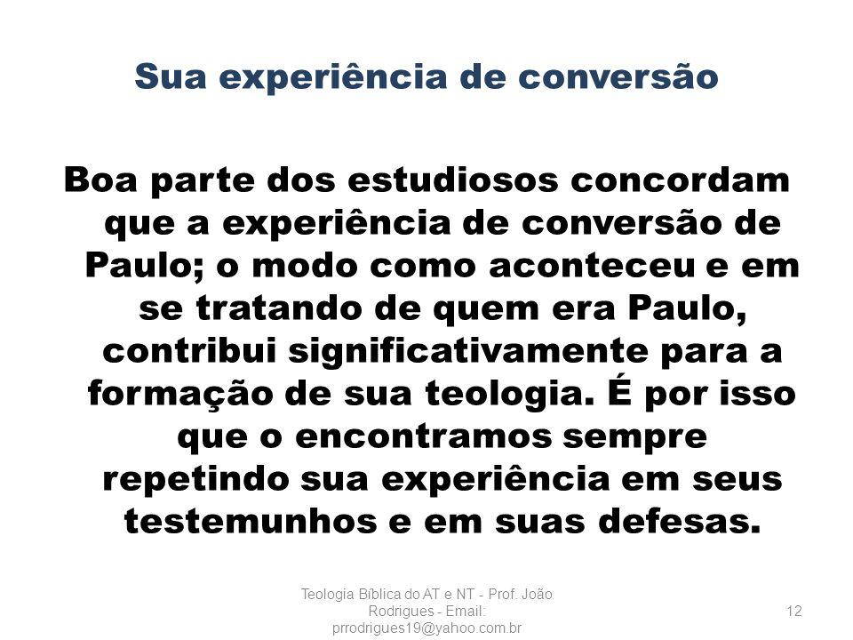 Sua experiência de conversão Boa parte dos estudiosos concordam que a experiência de conversão de Paulo; o modo como aconteceu e em se tratando de que