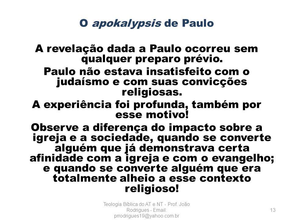 O apokalypsis de Paulo A revelação dada a Paulo ocorreu sem qualquer preparo prévio. Paulo não estava insatisfeito com o judaísmo e com suas convicçõe