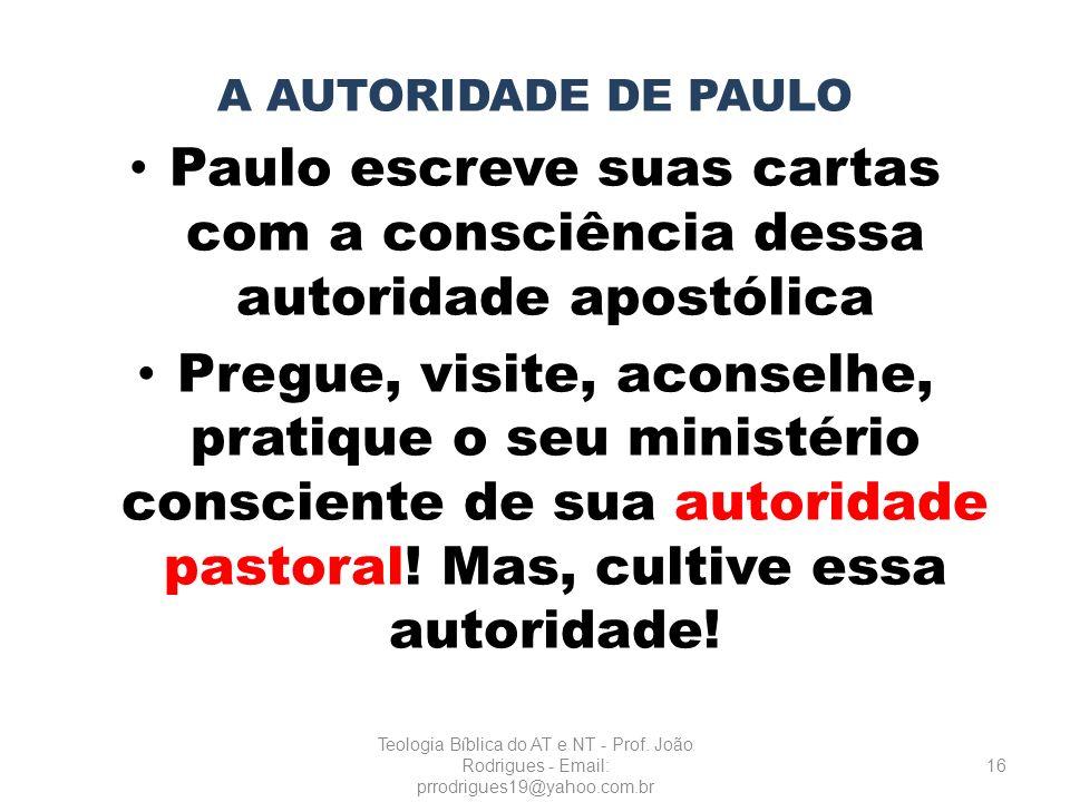 A AUTORIDADE DE PAULO Paulo escreve suas cartas com a consciência dessa autoridade apostólica Pregue, visite, aconselhe, pratique o seu ministério con