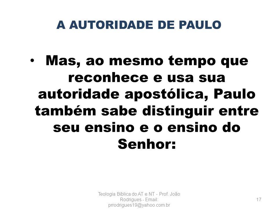 A AUTORIDADE DE PAULO Mas, ao mesmo tempo que reconhece e usa sua autoridade apostólica, Paulo também sabe distinguir entre seu ensino e o ensino do S