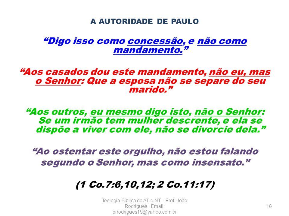 A AUTORIDADE DE PAULO Digo isso como concessão, e não como mandamento. Aos casados dou este mandamento, não eu, mas o Senhor: Que a esposa não se sepa